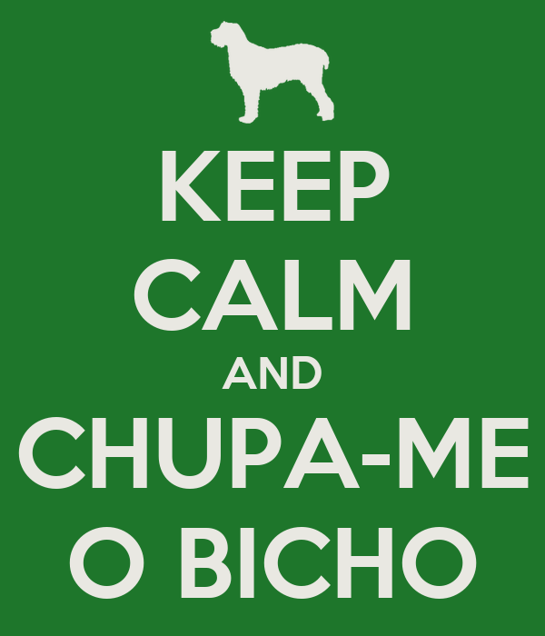 KEEP CALM AND CHUPA-ME O BICHO