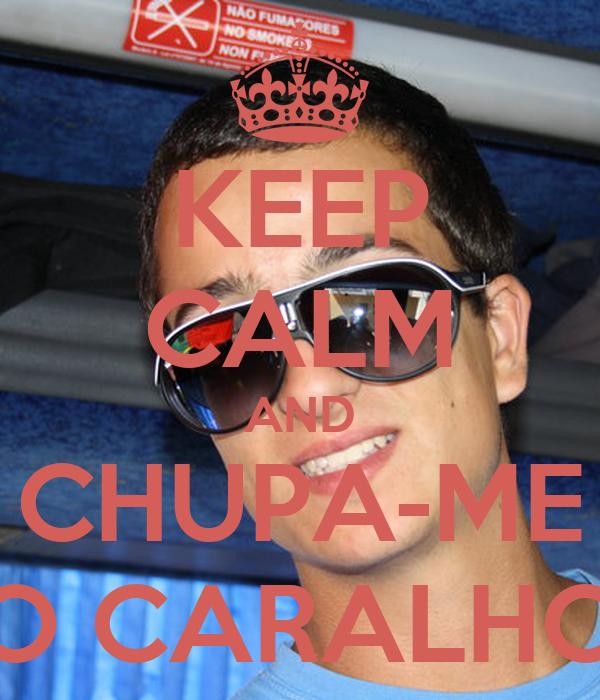 KEEP CALM AND CHUPA-ME O CARALHO