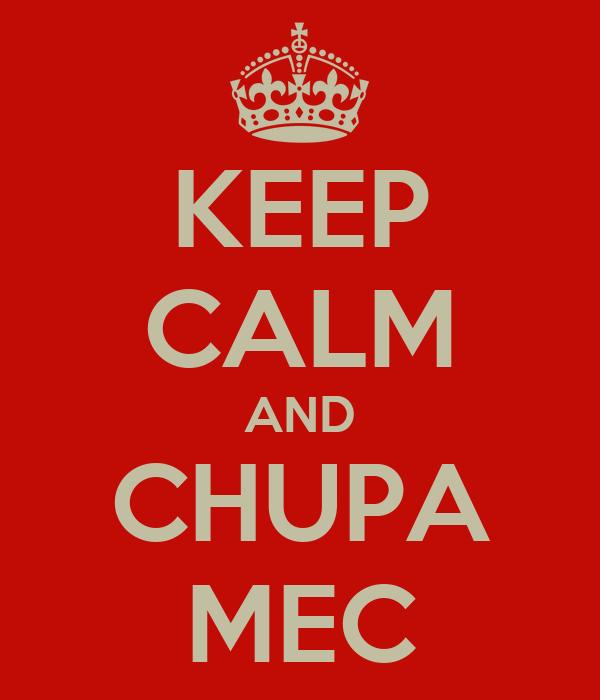 KEEP CALM AND CHUPA MEC