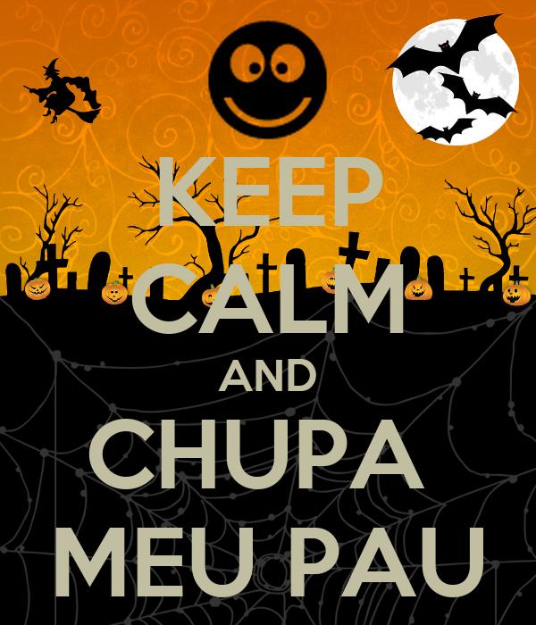 KEEP CALM AND CHUPA  MEU PAU