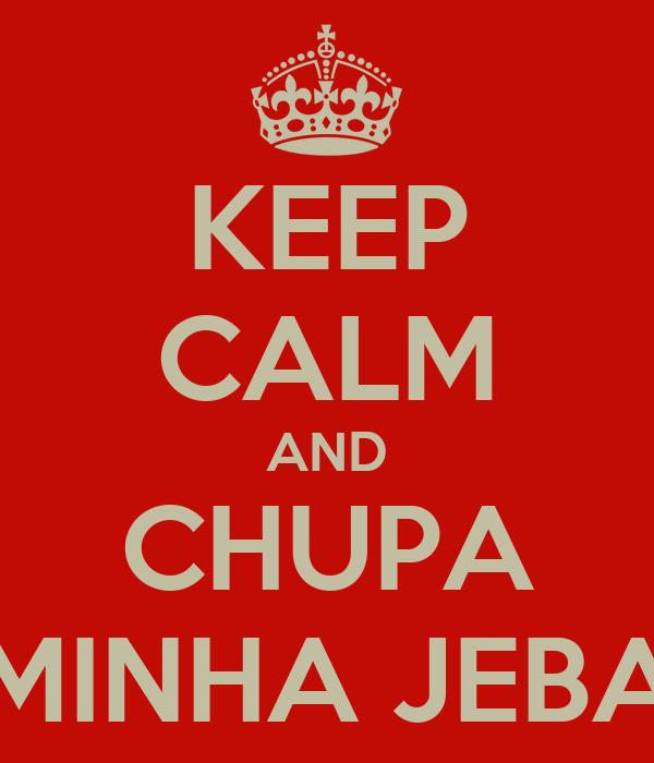 KEEP CALM AND CHUPA MINHA JEBA