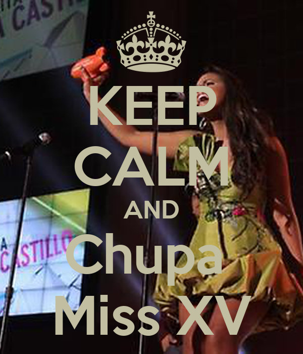 KEEP CALM AND Chupa  Miss XV