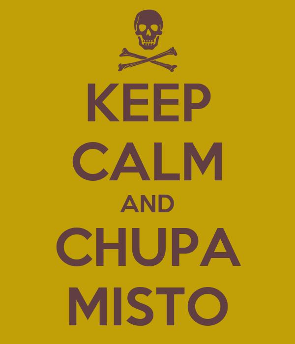 KEEP CALM AND CHUPA MISTO