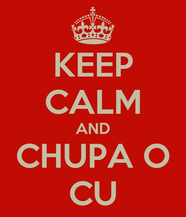KEEP CALM AND CHUPA O CU