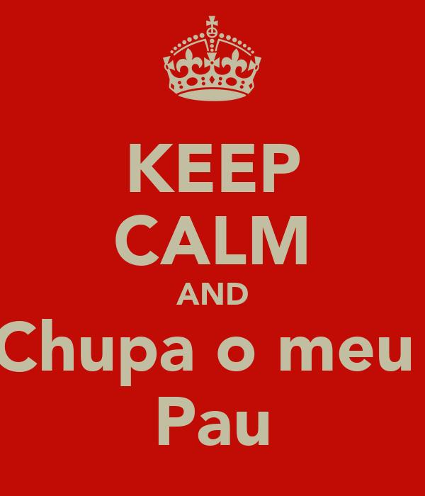KEEP CALM AND Chupa o meu  Pau