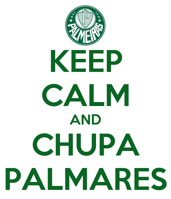 KEEP CALM AND CHUPA PALMARES