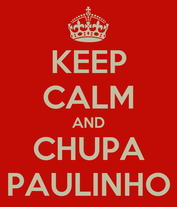 KEEP CALM AND CHUPA PAULINHO