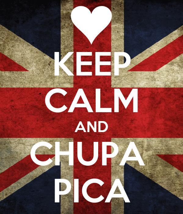 KEEP CALM AND CHUPA  PICA