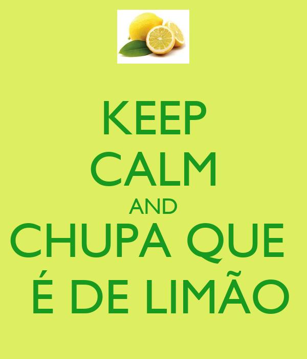 KEEP CALM AND CHUPA QUE   É DE LIMÃO