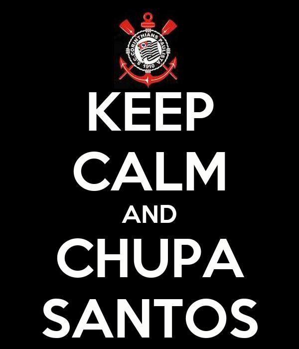 KEEP CALM AND CHUPA SANTOS
