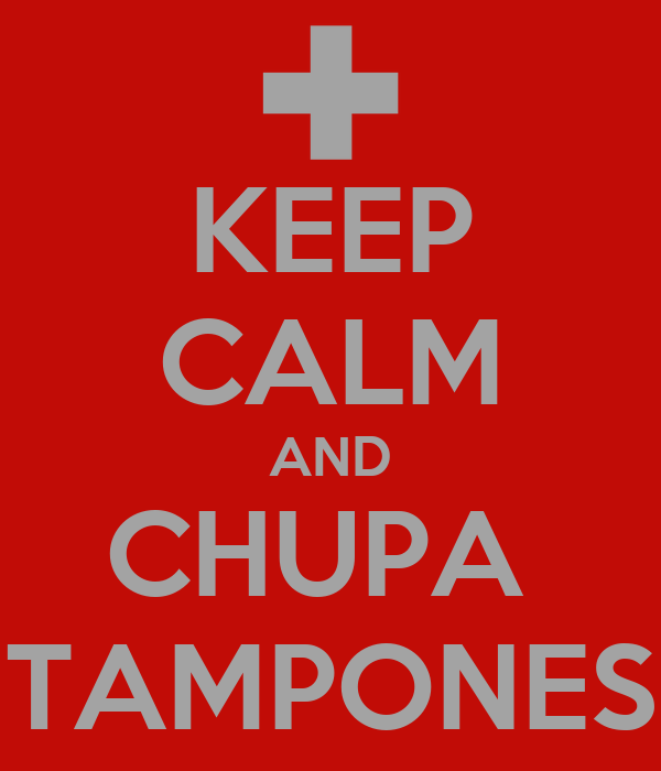 KEEP CALM AND CHUPA  TAMPONES
