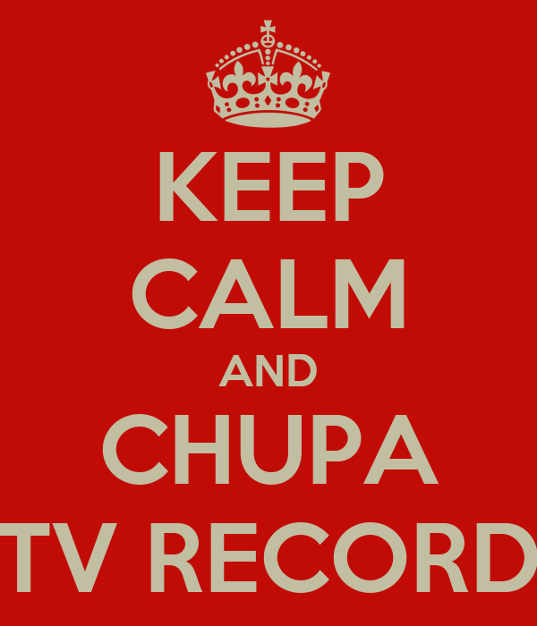 KEEP CALM AND CHUPA TV RECORD