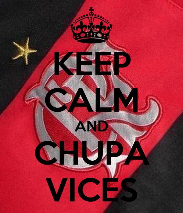 KEEP CALM AND CHUPA VICES