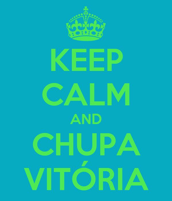 KEEP CALM AND CHUPA VITÓRIA