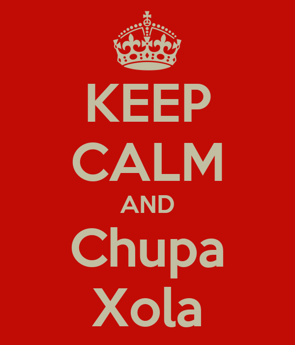 KEEP CALM AND Chupa Xola