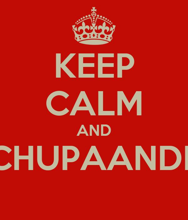 KEEP CALM AND #CHUPAANDRE