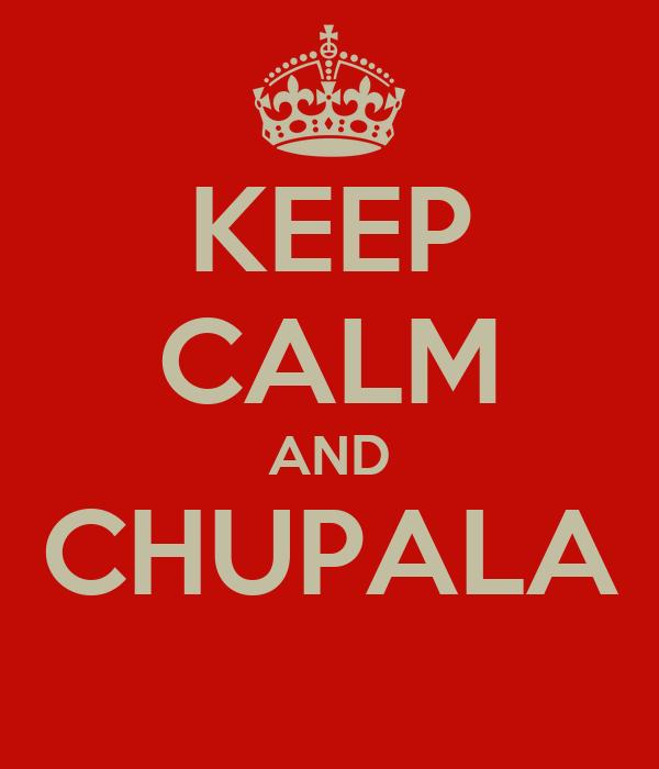 KEEP CALM AND CHUPALA