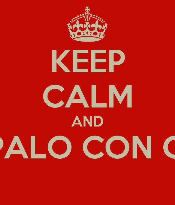 KEEP CALM AND CHUPALO CON CACA
