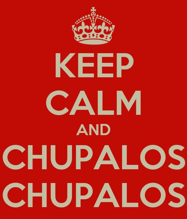 KEEP CALM AND CHUPALOS CHUPALOS