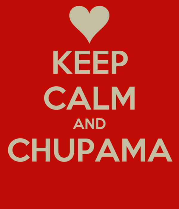 KEEP CALM AND CHUPAMA