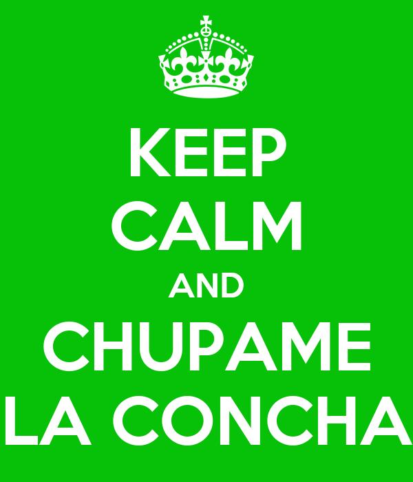 KEEP CALM AND CHUPAME LA CONCHA
