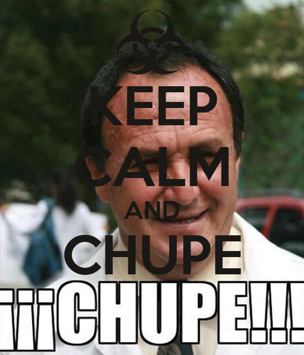 KEEP CALM AND CHUPE