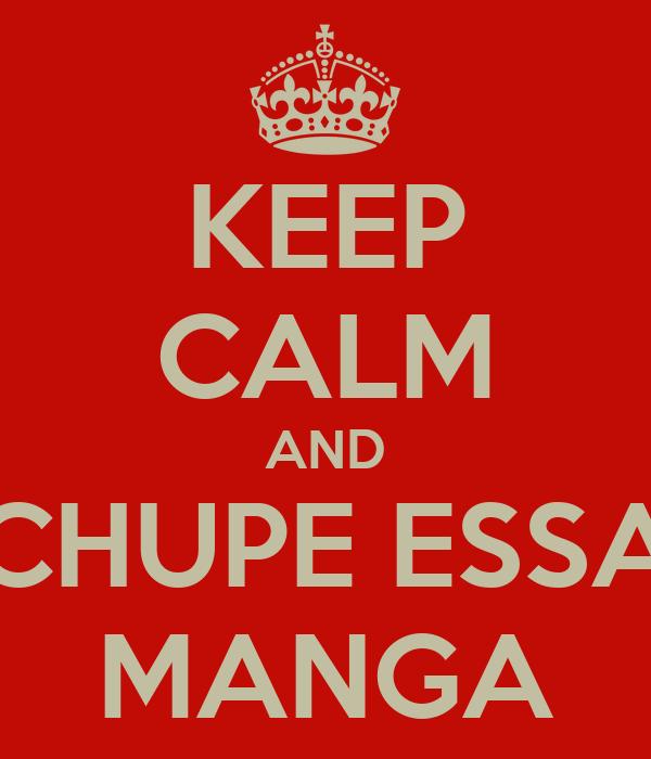 KEEP CALM AND CHUPE ESSA MANGA