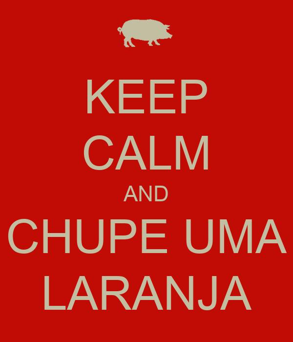 KEEP CALM AND CHUPE UMA LARANJA