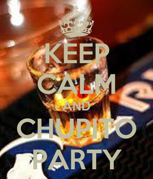 KEEP CALM AND CHUPITO PARTY