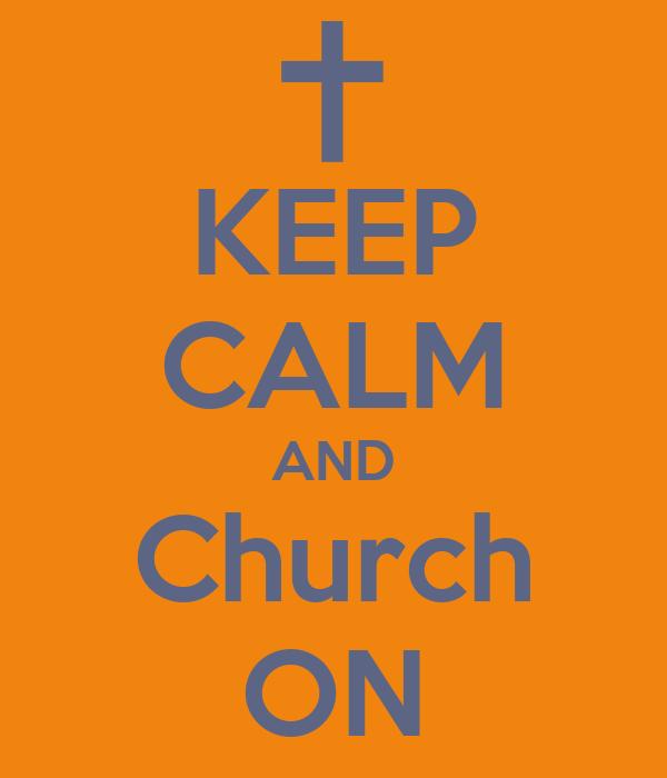 KEEP CALM AND Church ON