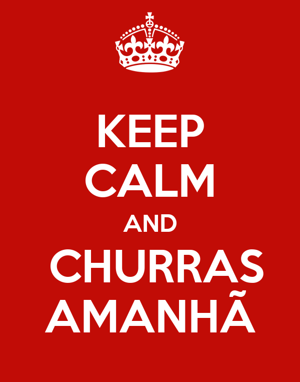 KEEP CALM AND  CHURRAS AMANHÃ