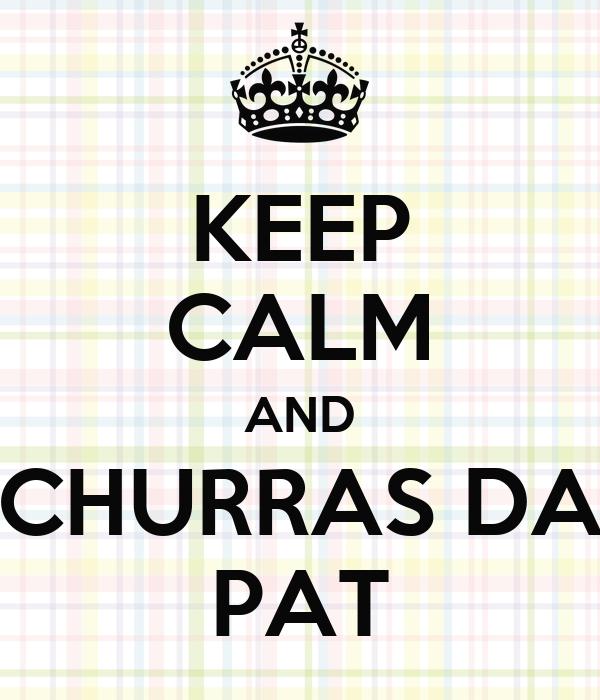KEEP CALM AND CHURRAS DA PAT