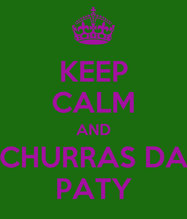 KEEP CALM AND CHURRAS DA PATY