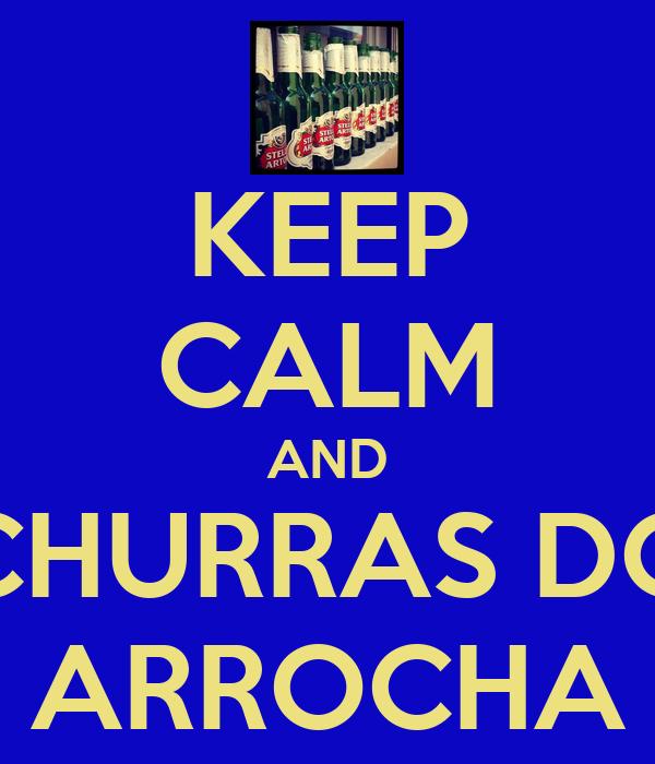 KEEP CALM AND CHURRAS DO ARROCHA
