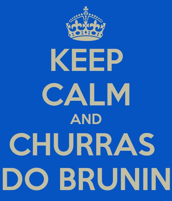 KEEP CALM AND CHURRAS  DO BRUNIN