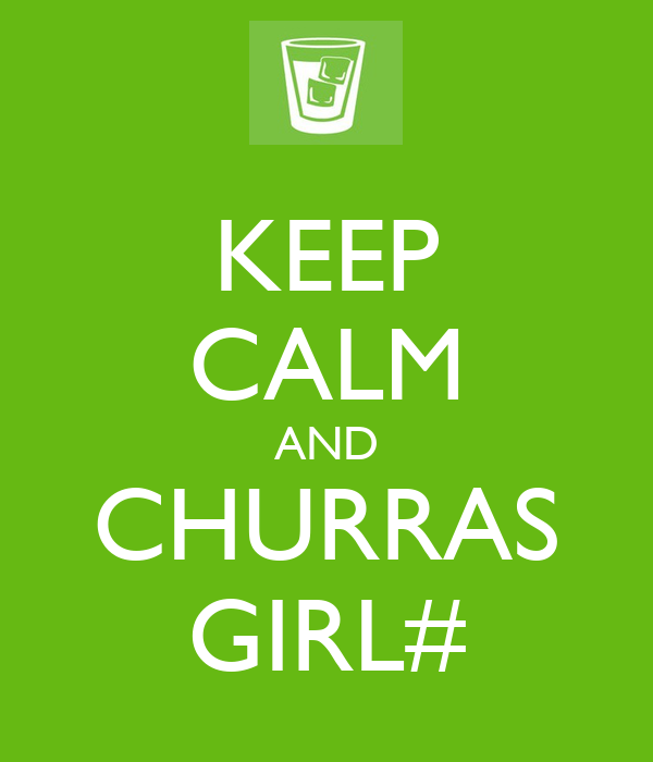 KEEP CALM AND CHURRAS GIRL#