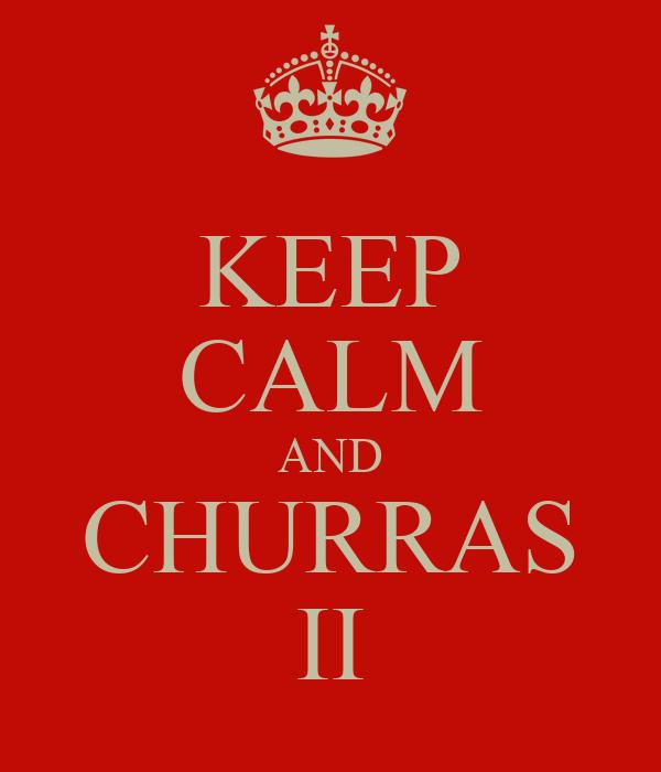 KEEP CALM AND CHURRAS II