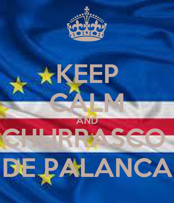 KEEP CALM AND CHURRASCO  DE PALANCA