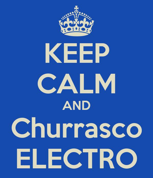 KEEP CALM AND Churrasco ELECTRO