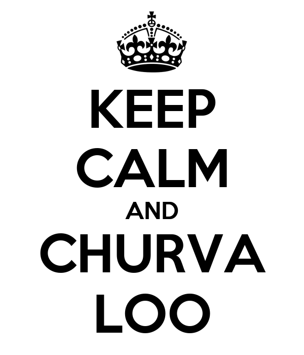 KEEP CALM AND CHURVA LOO