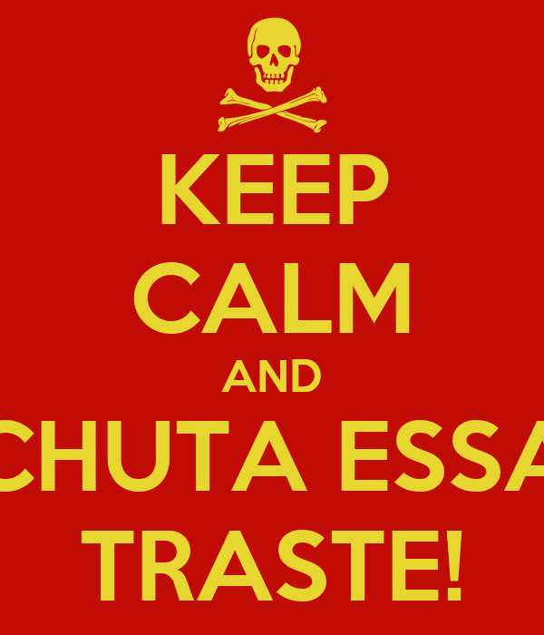 KEEP CALM AND CHUTA ESSA TRASTE!