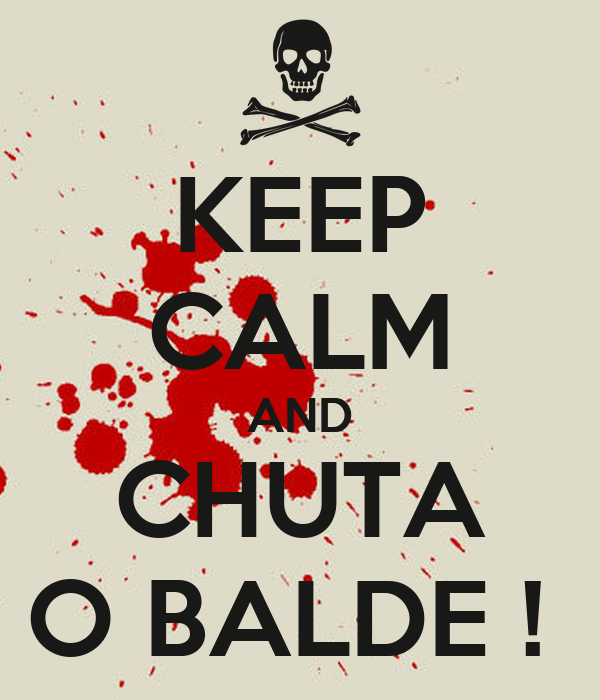 KEEP CALM AND CHUTA O BALDE !