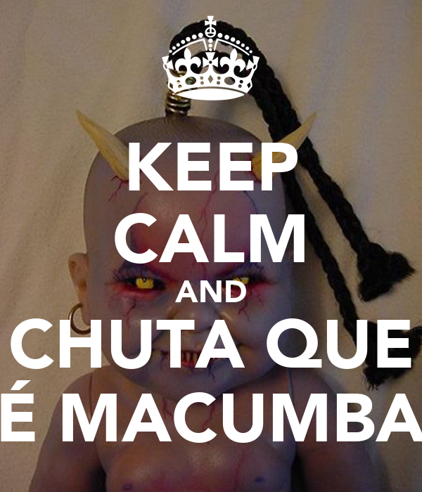 KEEP CALM AND CHUTA QUE É MACUMBA