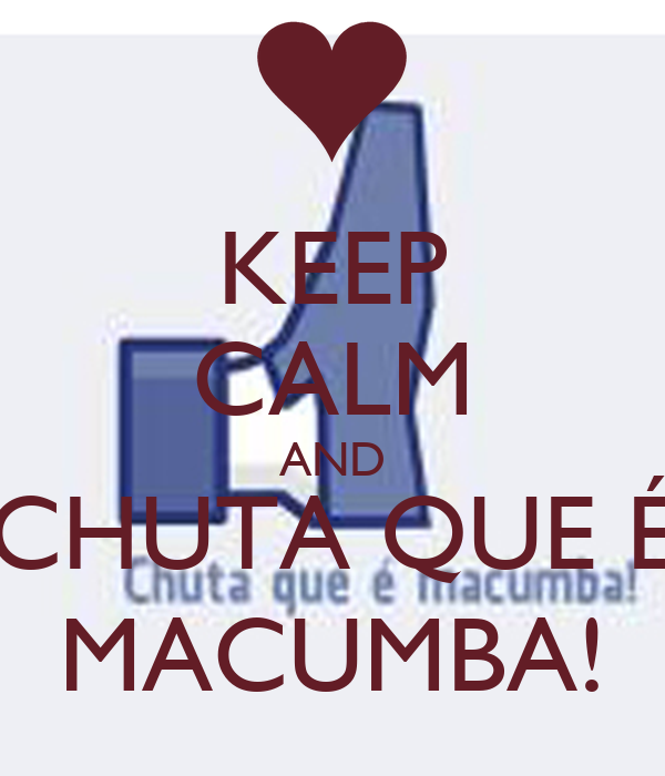 KEEP CALM AND CHUTA QUE É MACUMBA!