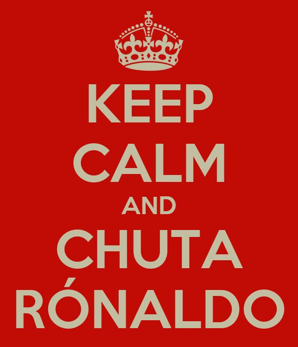 KEEP CALM AND CHUTA RÓNALDO