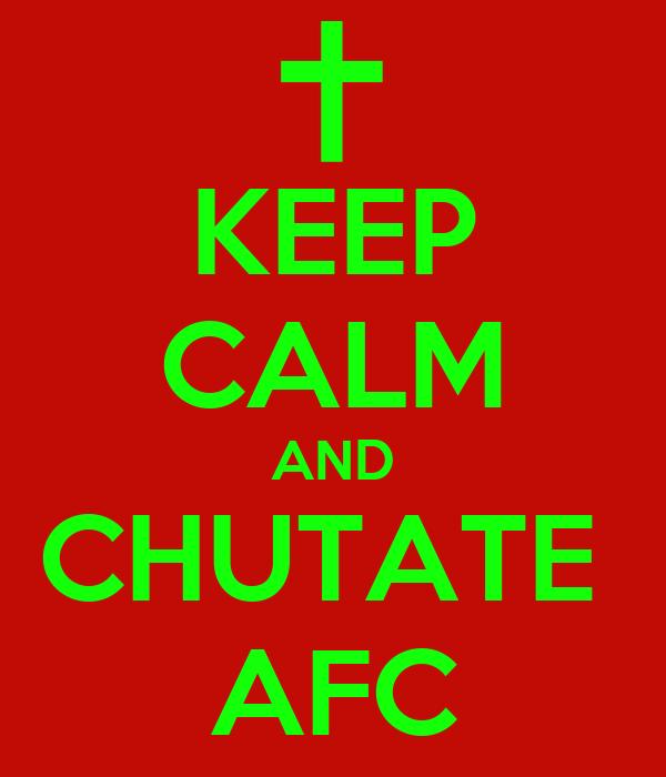KEEP CALM AND CHUTATE  AFC