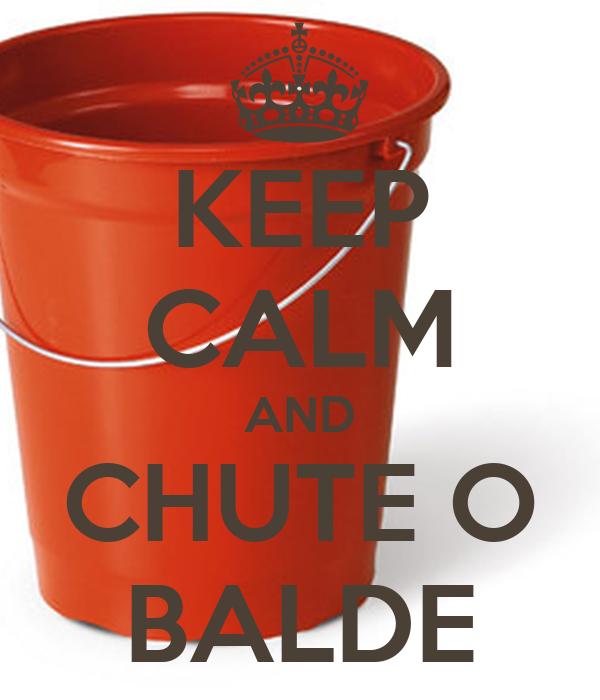 KEEP CALM AND CHUTE O BALDE