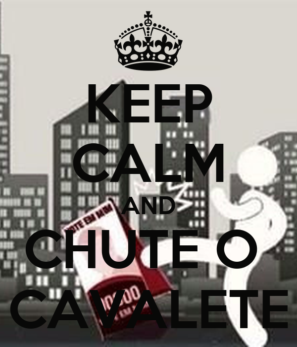 KEEP CALM AND CHUTE O  CAVALETE