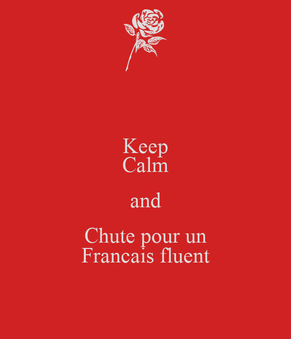 Keep Calm and Chute pour un Francais fluent