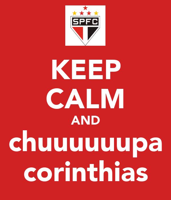 KEEP CALM AND chuuuuuupa corinthias